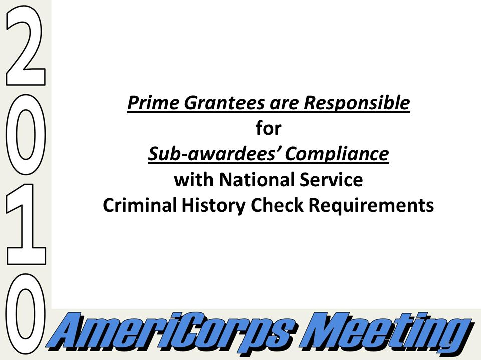 10 Prime Grantees are Responsible for Sub-awardees Compliance with National Service Criminal History Check Requirements