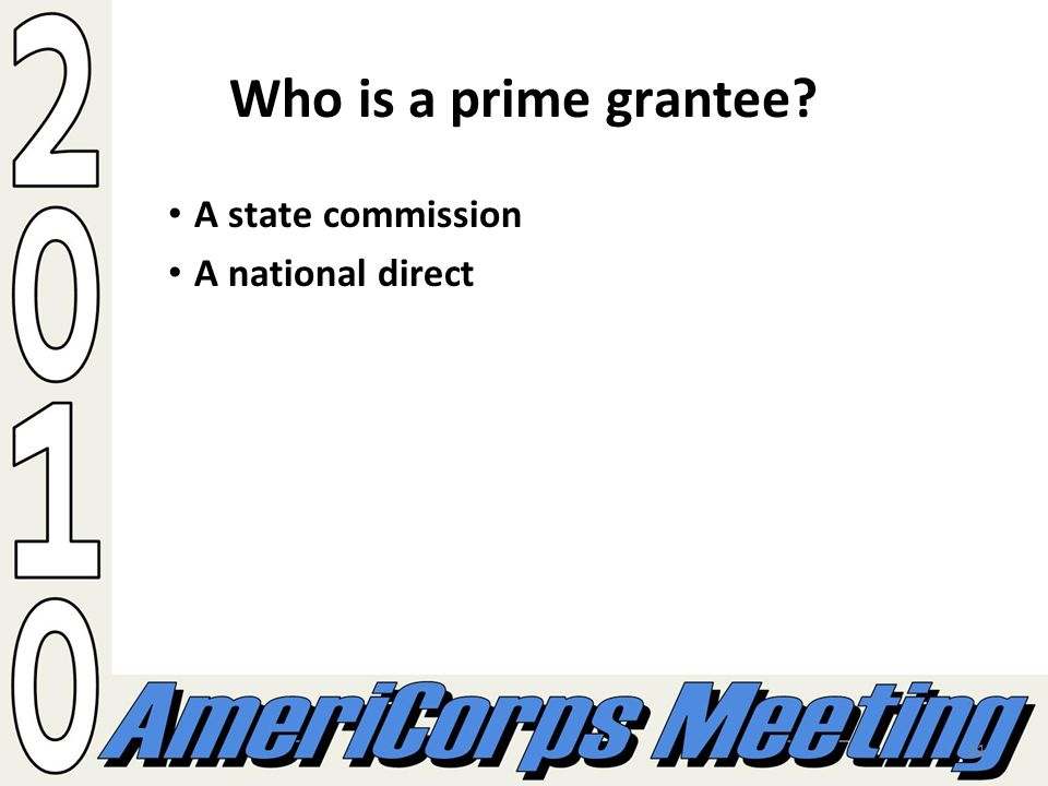 11 Who is a prime grantee? A state commission A national direct