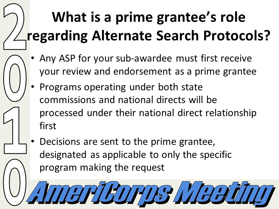 20 What is a prime grantees role regarding Alternate Search Protocols? Any ASP for your sub-awardee must first receive your review and endorsement as