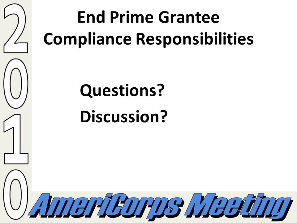22 End Prime Grantee Compliance Responsibilities Questions? Discussion?