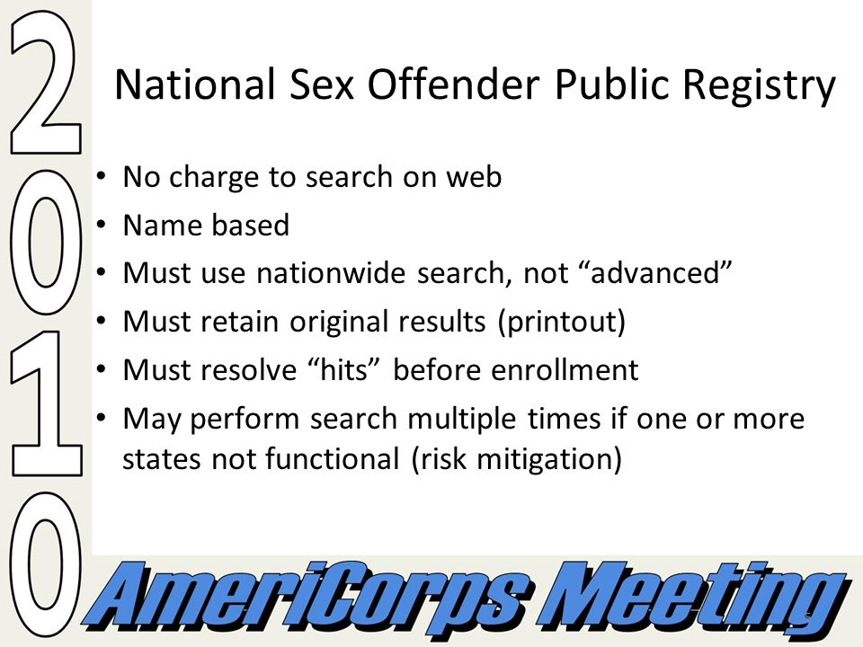 5 National Sex Offender Public Registry No charge to search on web Name based Must use nationwide search, not advanced Must retain original results (p