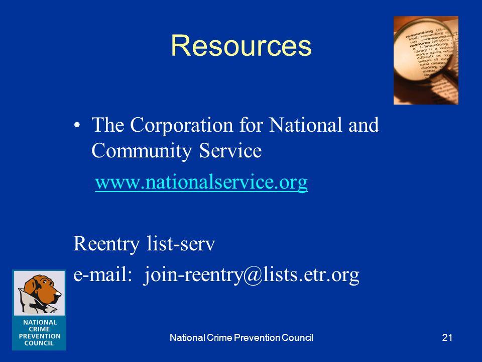 National Crime Prevention Council20 Resources www.reentry.gov www.reentry.org www.reentrymediaoutreach.org www.reentry.net www.ojp.usdoj.gov/ccdo/welcome_flash.
