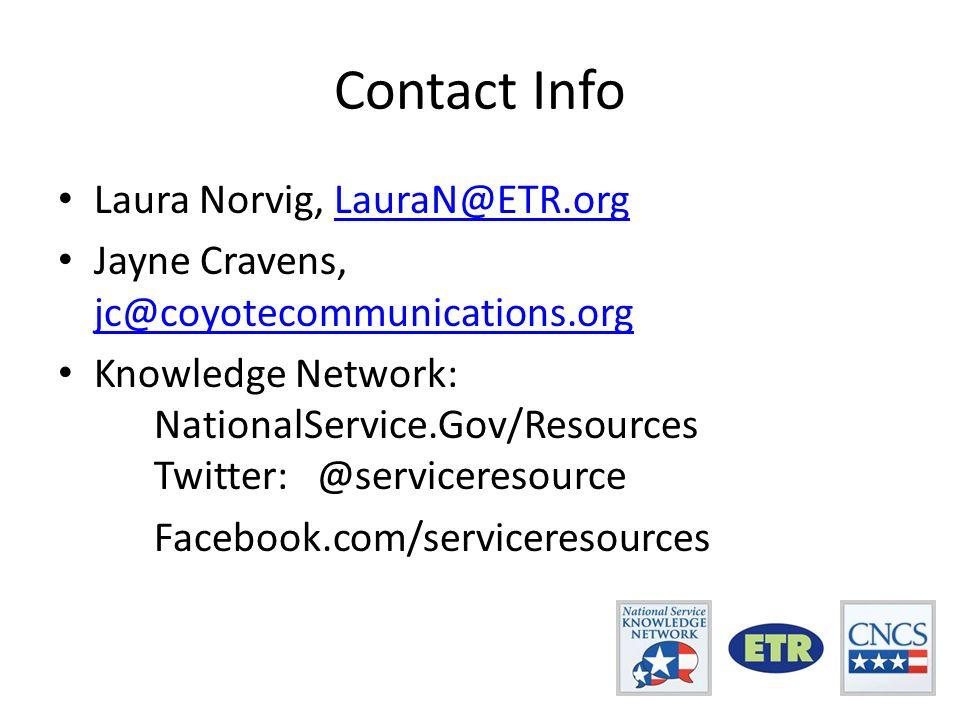 Contact Info Laura Norvig, LauraN@ETR.orgLauraN@ETR.org Jayne Cravens, jc@coyotecommunications.org jc@coyotecommunications.org Knowledge Network: NationalService.Gov/Resources Twitter: @serviceresource Facebook.com/serviceresources