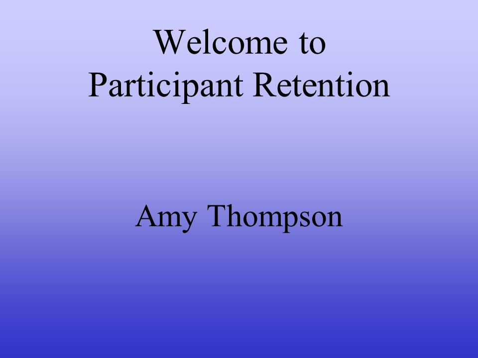 Welcome to Participant Retention Amy Thompson