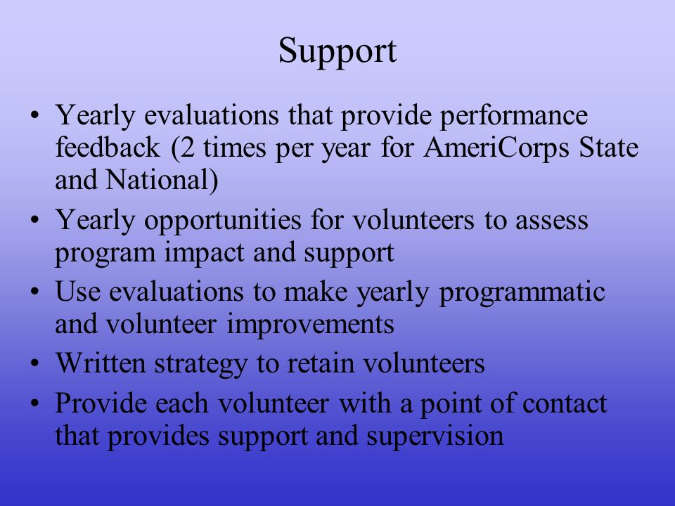 Support Yearly evaluations that provide performance feedback (2 times per year for AmeriCorps State and National) Yearly opportunities for volunteers