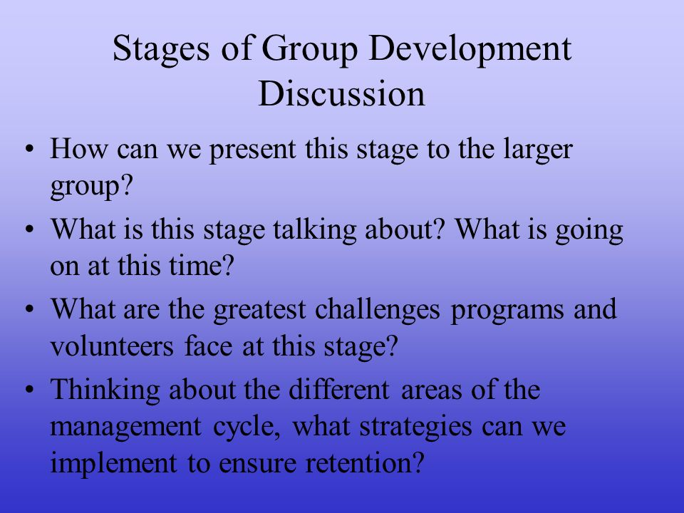 Stages of Group Development Discussion How can we present this stage to the larger group.