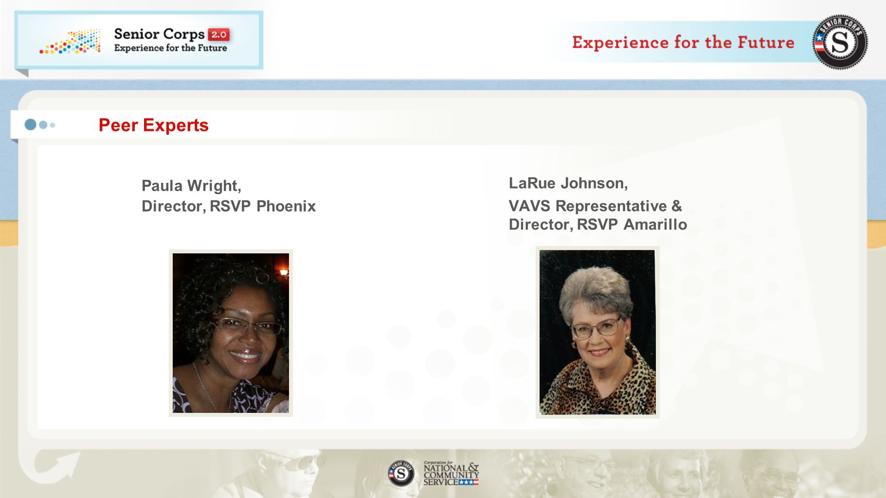 Peer Experts Paula Wright, Director, RSVP Phoenix LaRue Johnson, VAVS Representative & Director, RSVP Amarillo
