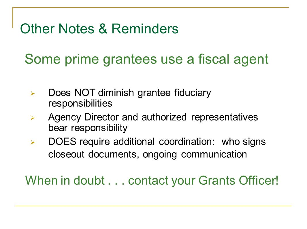 Does NOT diminish grantee fiduciary responsibilities Agency Director and authorized representatives bear responsibility DOES require additional coordi