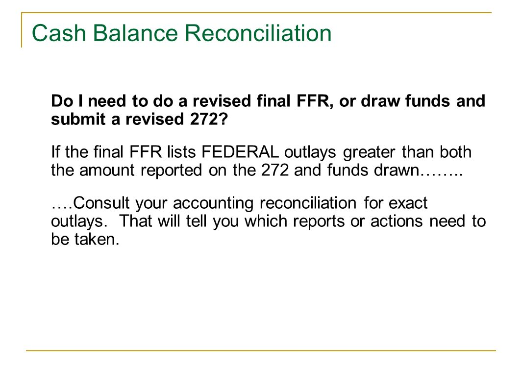 Do I need to do a revised final FFR, or draw funds and submit a revised 272? If the final FFR lists FEDERAL outlays greater than both the amount repor