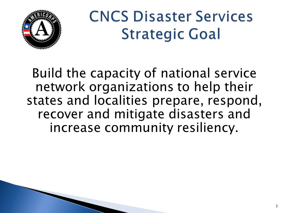 Build the capacity of national service network organizations to help their states and localities prepare, respond, recover and mitigate disasters and increase community resiliency.