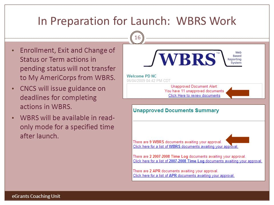In Preparation for Launch: WBRS Work eGrants Coaching Unit Enrollment, Exit and Change of Status or Term actions in pending status will not transfer to My AmeriCorps from WBRS.