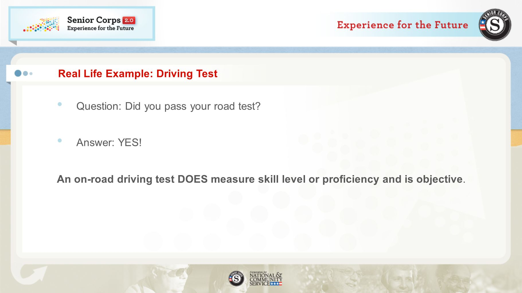 Real Life Example: Driving Test Question: Did you pass your road test.