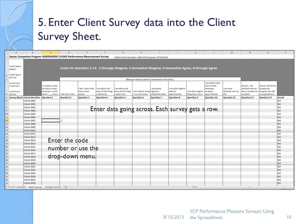 8/15/2013 SCP Performance Measure Surveys: Using the Spreadsheet10 5. Enter Client Survey data into the Client Survey Sheet. Enter data going across.