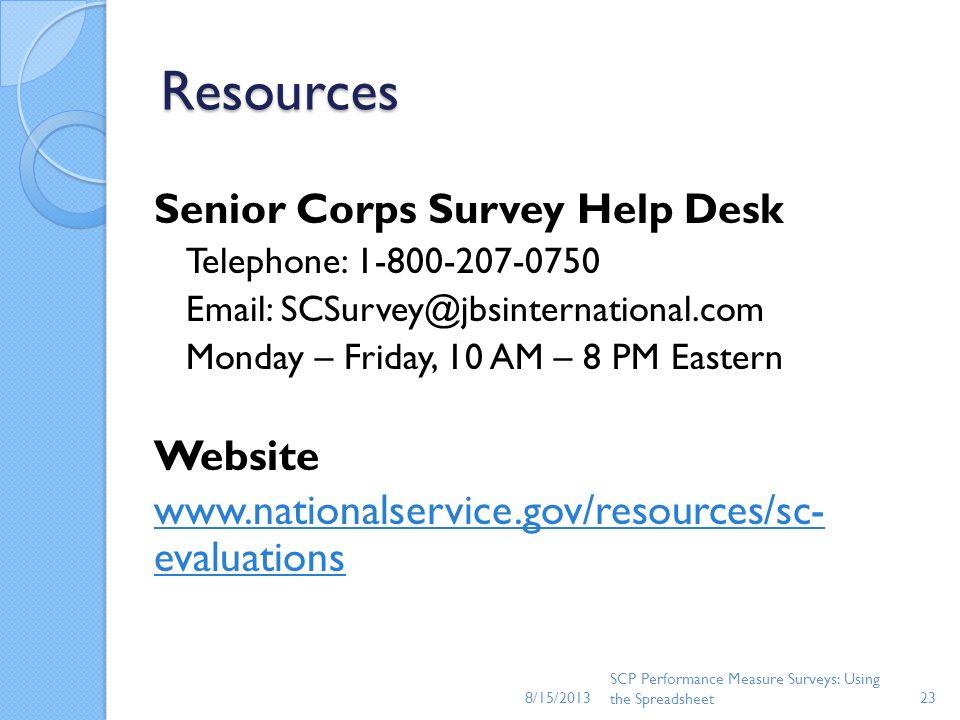 Resources Senior Corps Survey Help Desk Telephone: 1-800-207-0750 Email: SCSurvey@jbsinternational.com Monday – Friday, 10 AM – 8 PM Eastern Website w
