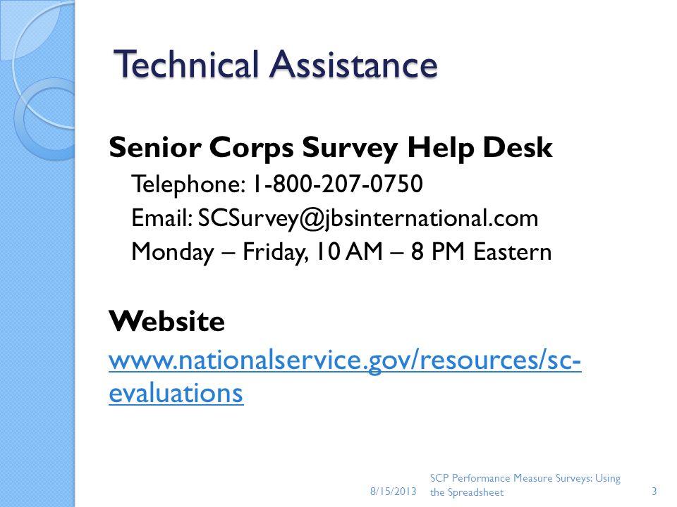 Technical Assistance Senior Corps Survey Help Desk Telephone: 1-800-207-0750 Email: SCSurvey@jbsinternational.com Monday – Friday, 10 AM – 8 PM Easter