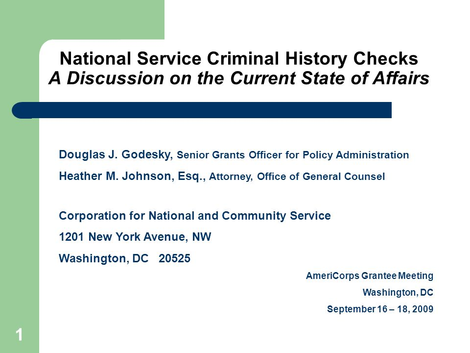 1 National Service Criminal History Checks A Discussion on the Current State of Affairs Douglas Godesky Senior Grants Officer, Corporation for Nationa
