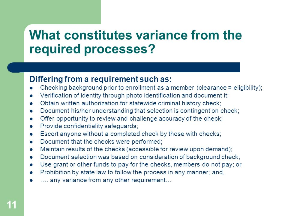 11 What constitutes variance from the required processes? Differing from a requirement such as: Checking background prior to enrollment as a member (c