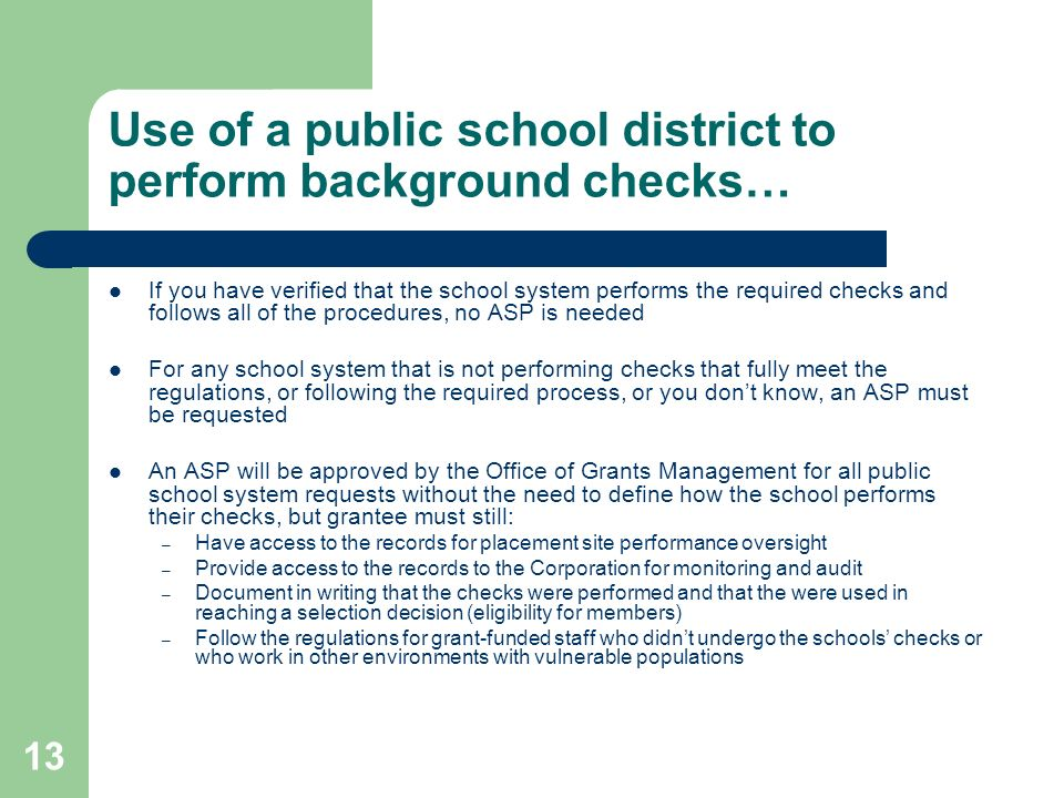 13 Use of a public school district to perform background checks… If you have verified that the school system performs the required checks and follows