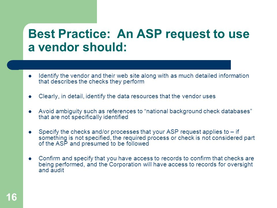 16 Best Practice: An ASP request to use a vendor should: Identify the vendor and their web site along with as much detailed information that describes