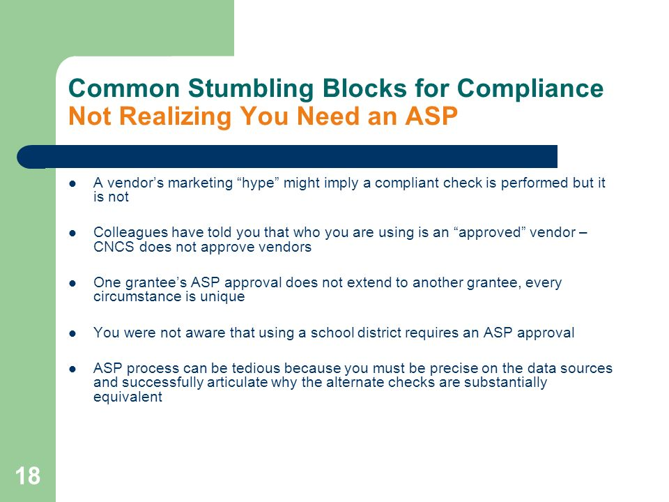 18 Common Stumbling Blocks for Compliance Not Realizing You Need an ASP A vendors marketing hype might imply a compliant check is performed but it is