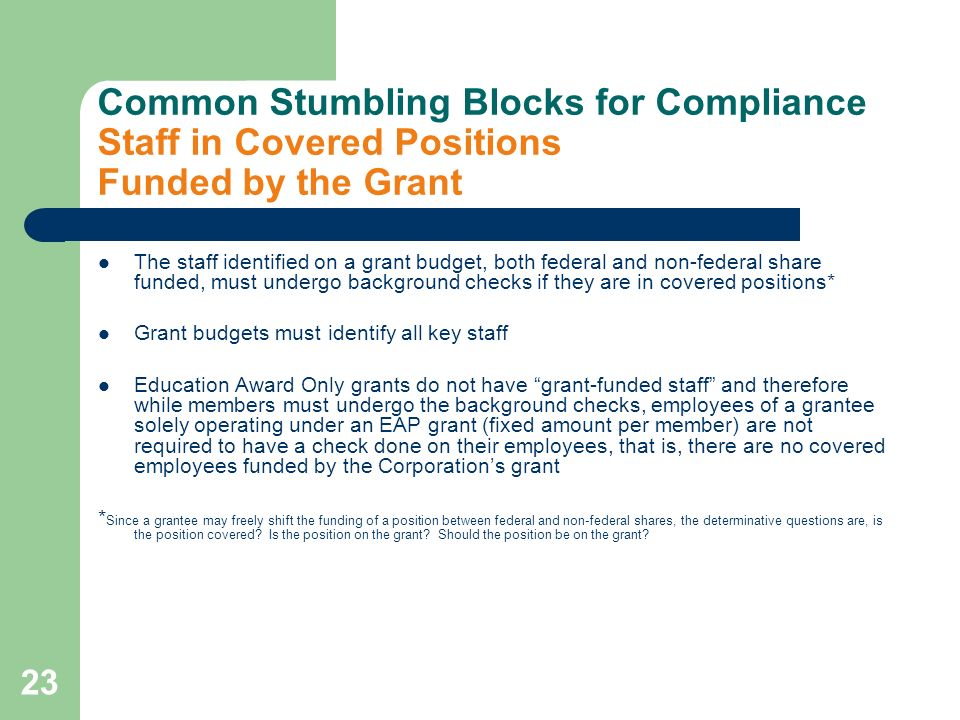 23 Common Stumbling Blocks for Compliance Staff in Covered Positions Funded by the Grant The staff identified on a grant budget, both federal and non-