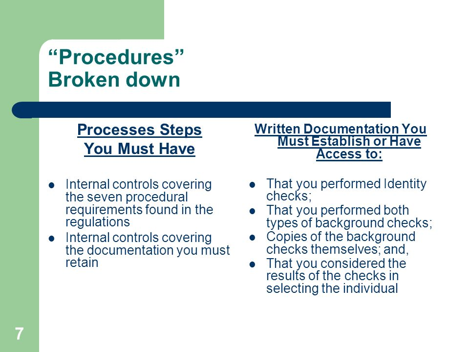 7 Procedures Broken down Processes Steps You Must Have Internal controls covering the seven procedural requirements found in the regulations Internal