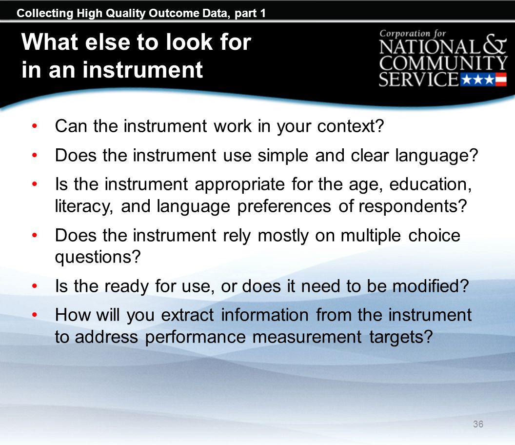 Collecting High Quality Outcome Data, part 1 What else to look for in an instrument Can the instrument work in your context.