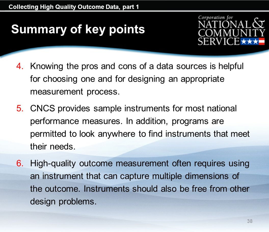 Collecting High Quality Outcome Data, part 1 Summary of key points 4.Knowing the pros and cons of a data sources is helpful for choosing one and for designing an appropriate measurement process.