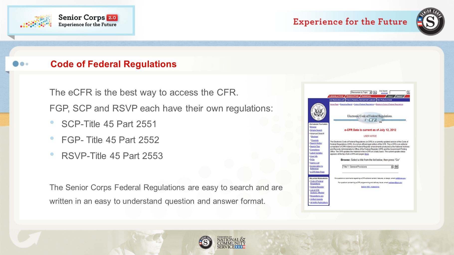 Code of Federal Regulations The eCFR is the best way to access the CFR. FGP, SCP and RSVP each have their own regulations: SCP-Title 45 Part 2551 FGP-