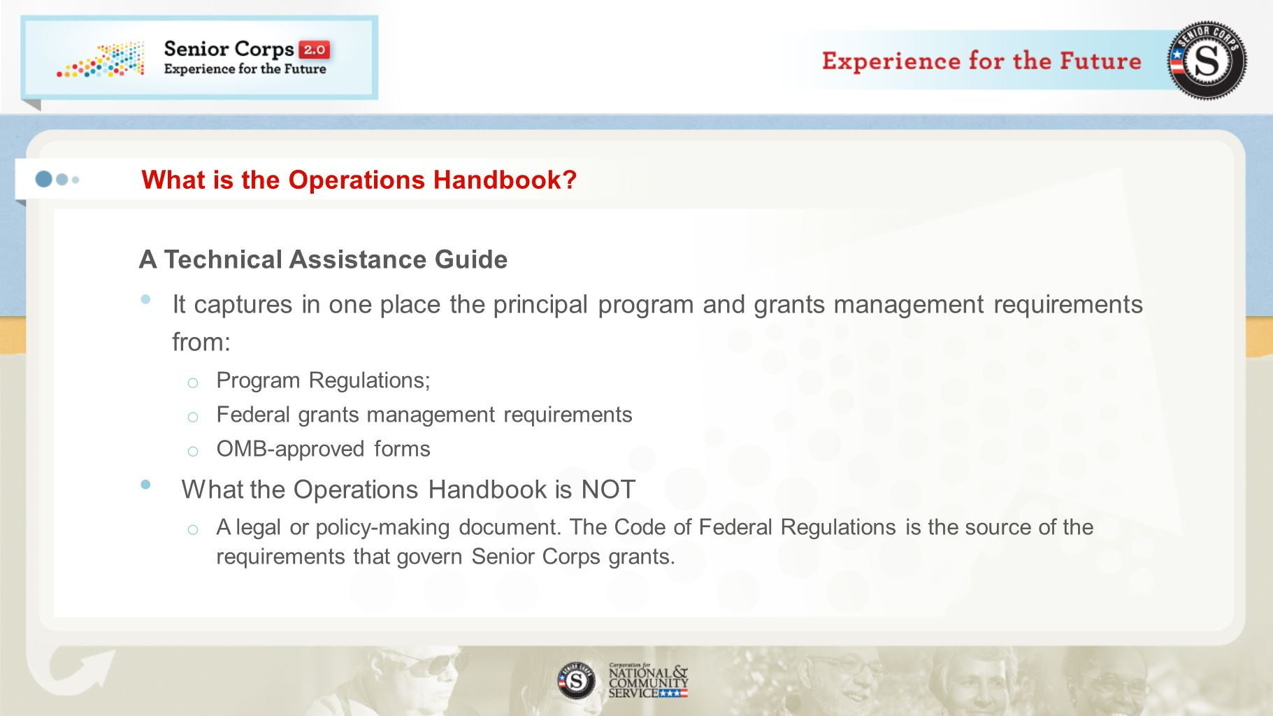 What is the Operations Handbook? A Technical Assistance Guide It captures in one place the principal program and grants management requirements from: