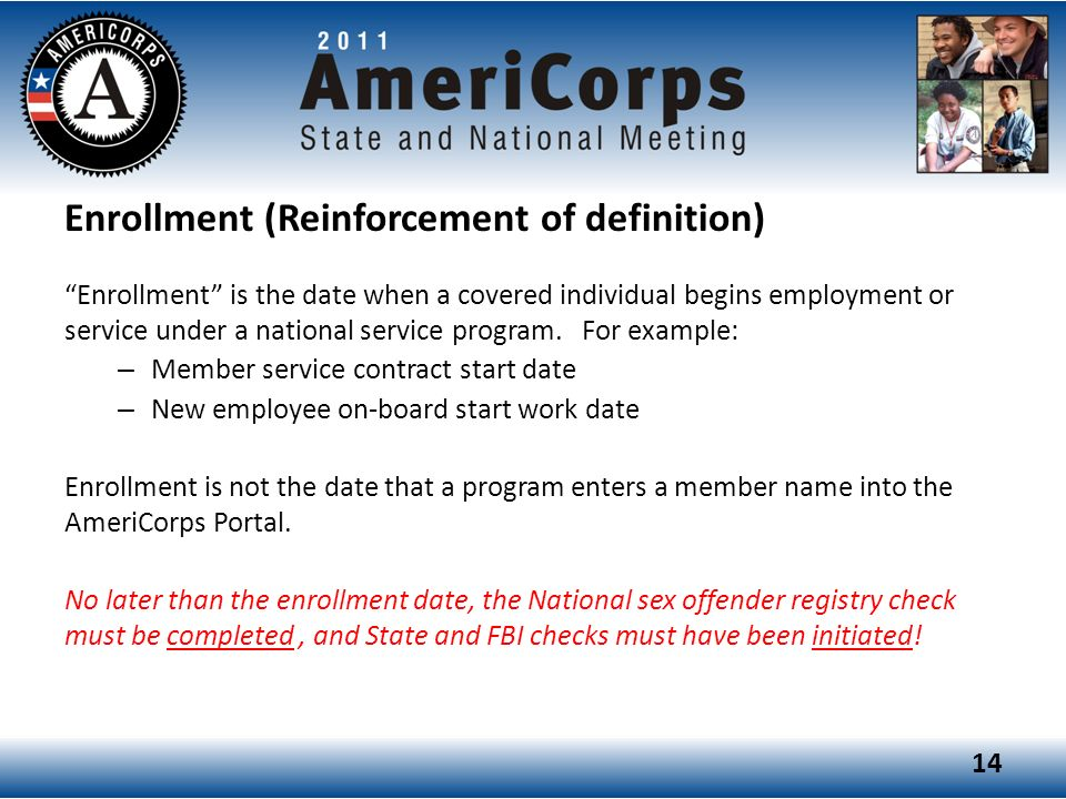 Enrollment (Reinforcement of definition) Enrollment is the date when a covered individual begins employment or service under a national service program.