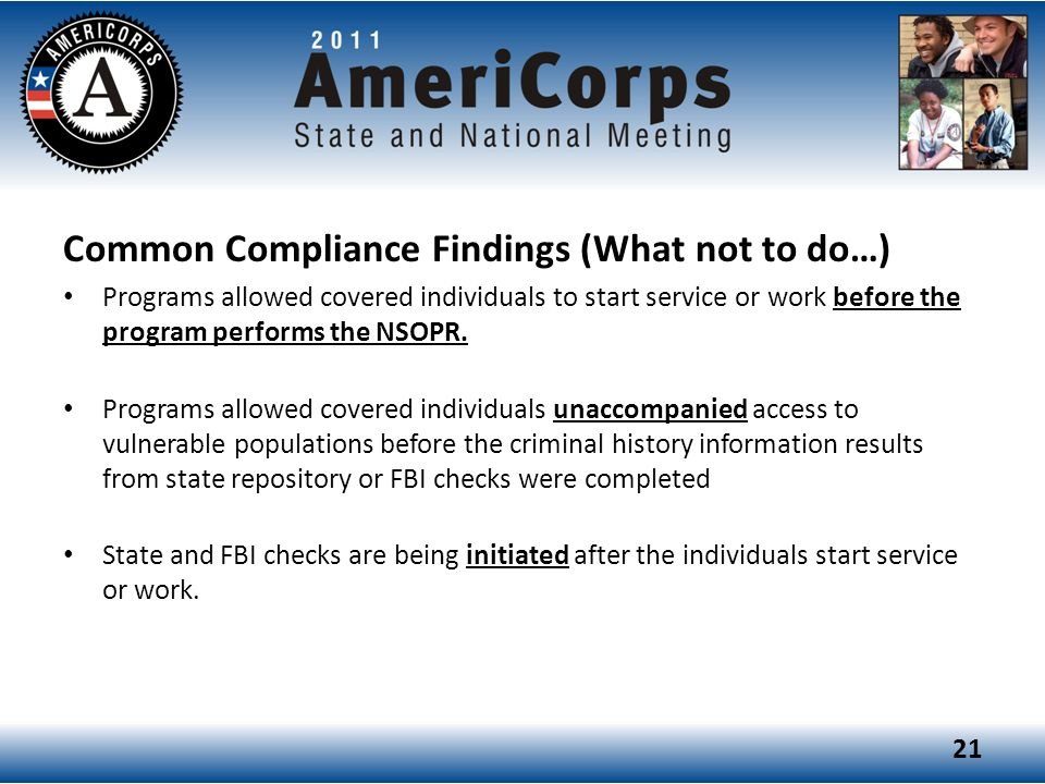 Common Compliance Findings (What not to do…) Programs allowed covered individuals to start service or work before the program performs the NSOPR.