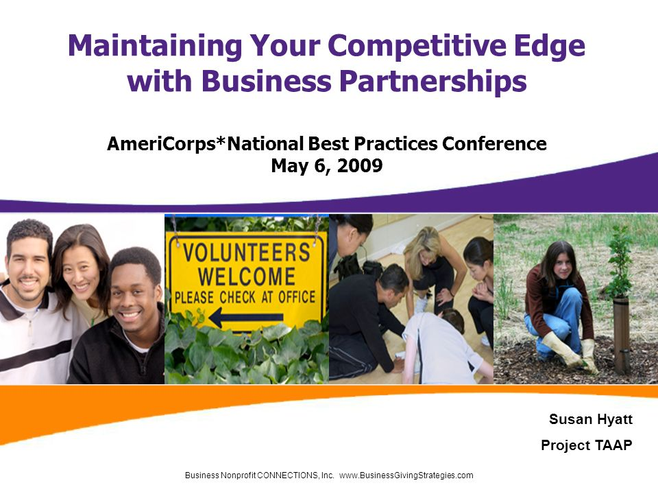 Business Nonprofit CONNECTIONS, Inc. www.BusinessGivingStrategies.com Maintaining Your Competitive Edge with Business Partnerships AmeriCorps*National