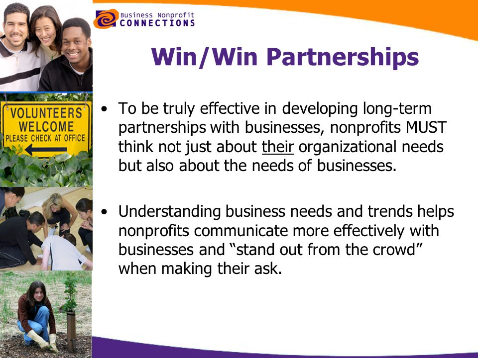 Win/Win Partnerships To be truly effective in developing long-term partnerships with businesses, nonprofits MUST think not just about their organizati
