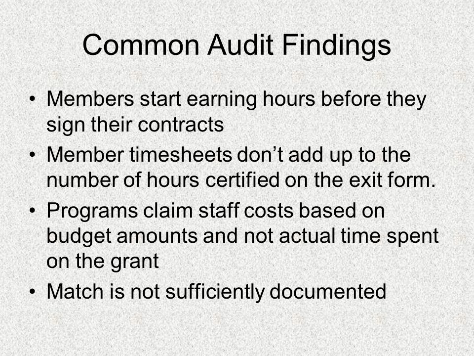 Common Audit Findings Members start earning hours before they sign their contracts Member timesheets dont add up to the number of hours certified on the exit form.