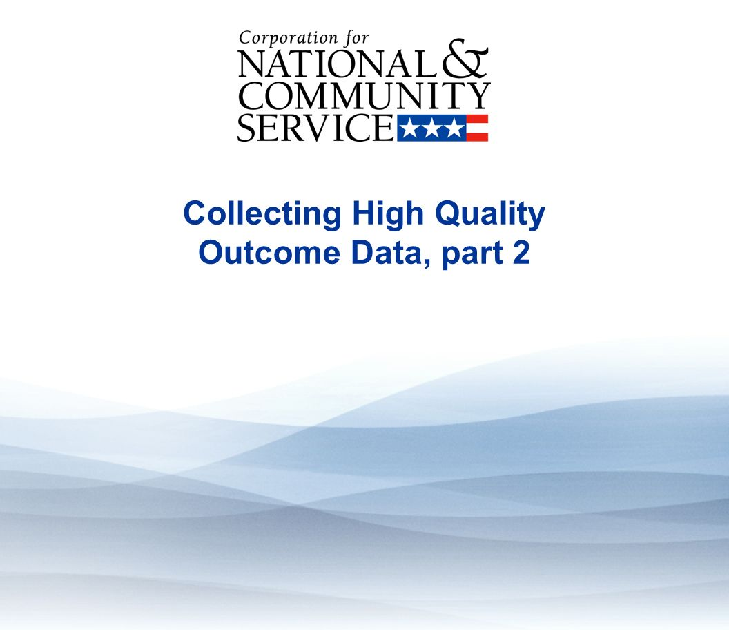 Collecting High Quality Outcome Data, part 2 Reliability Administer instruments the same way every time o Written instructions for respondents o Written instructions for data collectors o Train and monitor data collectors Design instruments to improve reliability o Use clear and unambiguous language so question meaning is clear.