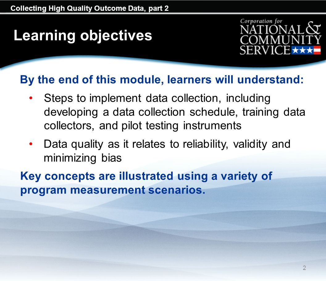 Learning objectives By the end of this module, learners will understand: Steps to implement data collection, including developing a data collection sc