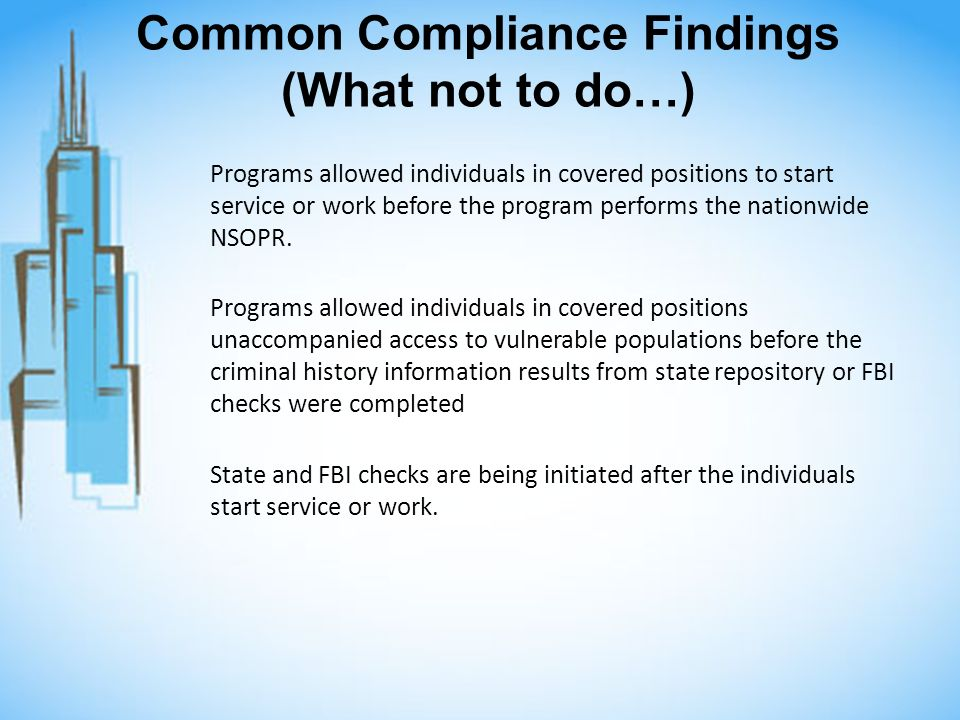 Common Compliance Findings (What not to do…) Programs allowed individuals in covered positions to start service or work before the program performs the nationwide NSOPR.