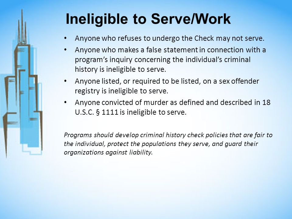 Ineligible to Serve/Work Anyone who refuses to undergo the Check may not serve.
