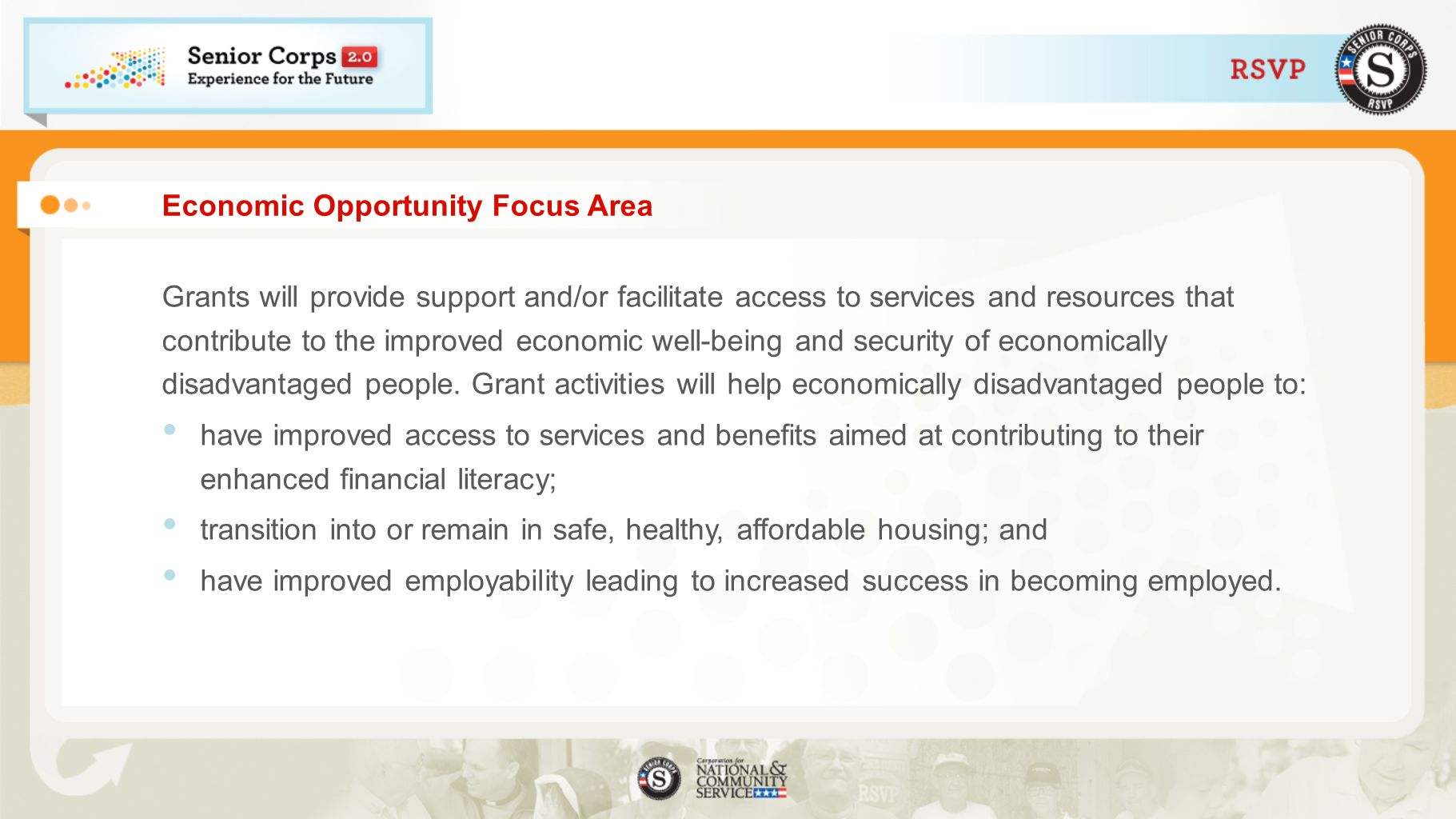 Economic Opportunity Focus Area Grants will provide support and/or facilitate access to services and resources that contribute to the improved economic well-being and security of economically disadvantaged people.