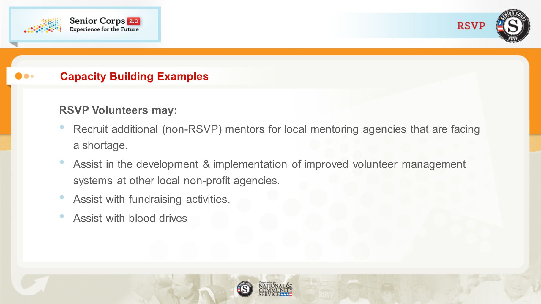 Capacity Building Examples RSVP Volunteers may: Recruit additional (non-RSVP) mentors for local mentoring agencies that are facing a shortage.