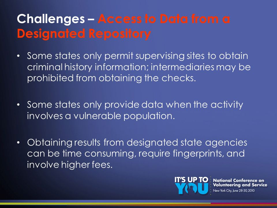 Challenges – Access to Data from a Designated Repository Some states only permit supervising sites to obtain criminal history information; intermediar