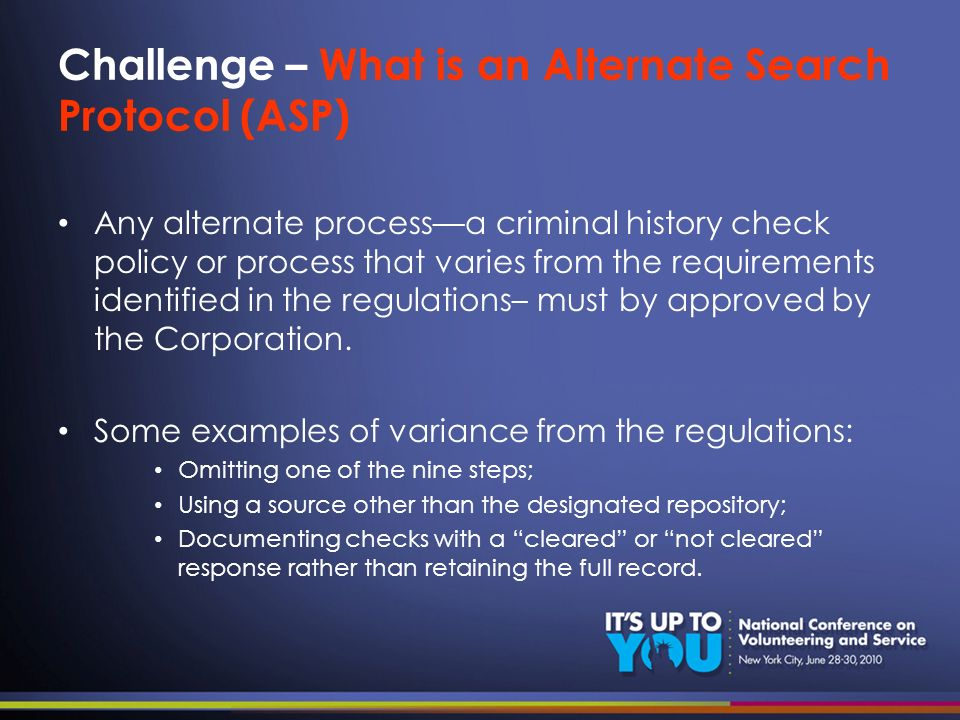 Challenge – What is an Alternate Search Protocol (ASP) Any alternate processa criminal history check policy or process that varies from the requiremen