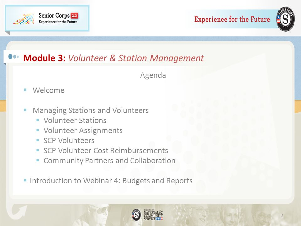 Module 3: Volunteer & Station Management Agenda Welcome Managing Stations and Volunteers Volunteer Stations Volunteer Assignments SCP Volunteers SCP Volunteer Cost Reimbursements Community Partners and Collaboration Introduction to Webinar 4: Budgets and Reports 2