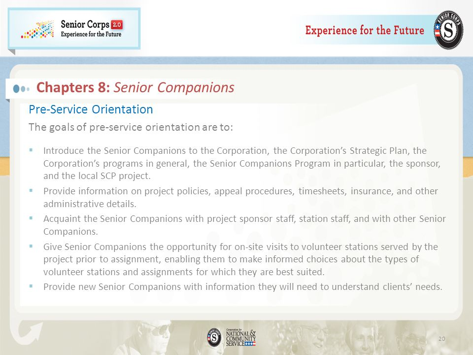Pre-Service Orientation The goals of pre-service orientation are to: Introduce the Senior Companions to the Corporation, the Corporations Strategic Plan, the Corporations programs in general, the Senior Companions Program in particular, the sponsor, and the local SCP project.