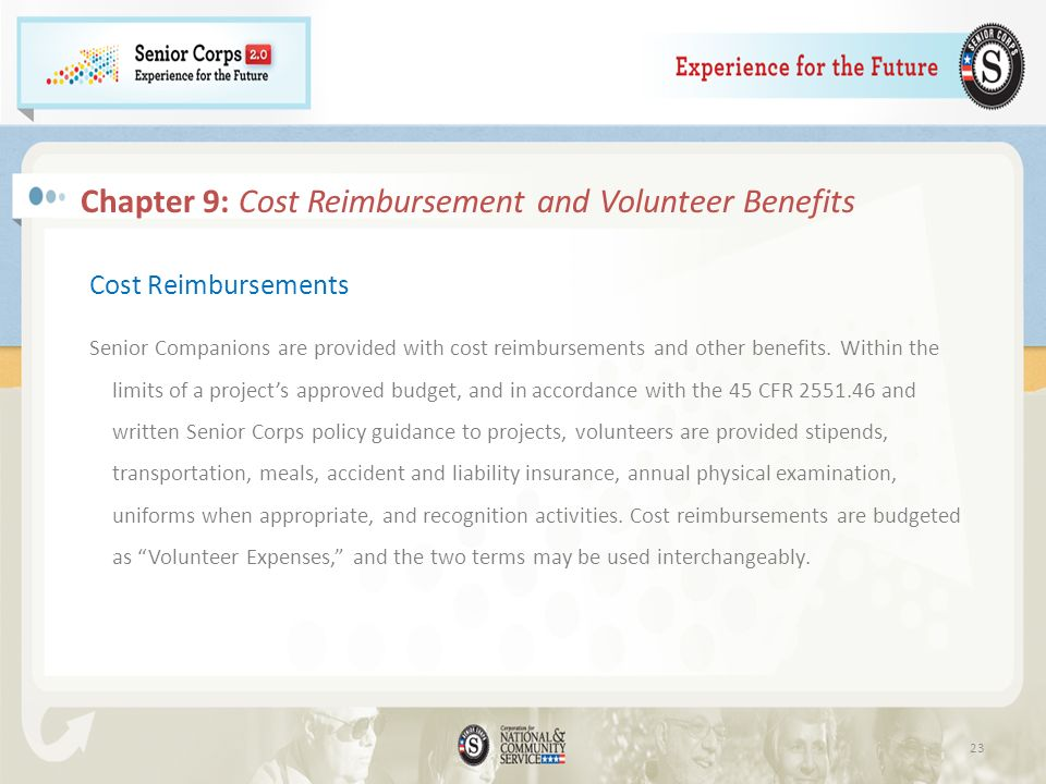 Chapter 9: Cost Reimbursement and Volunteer Benefits Cost Reimbursements Senior Companions are provided with cost reimbursements and other benefits.