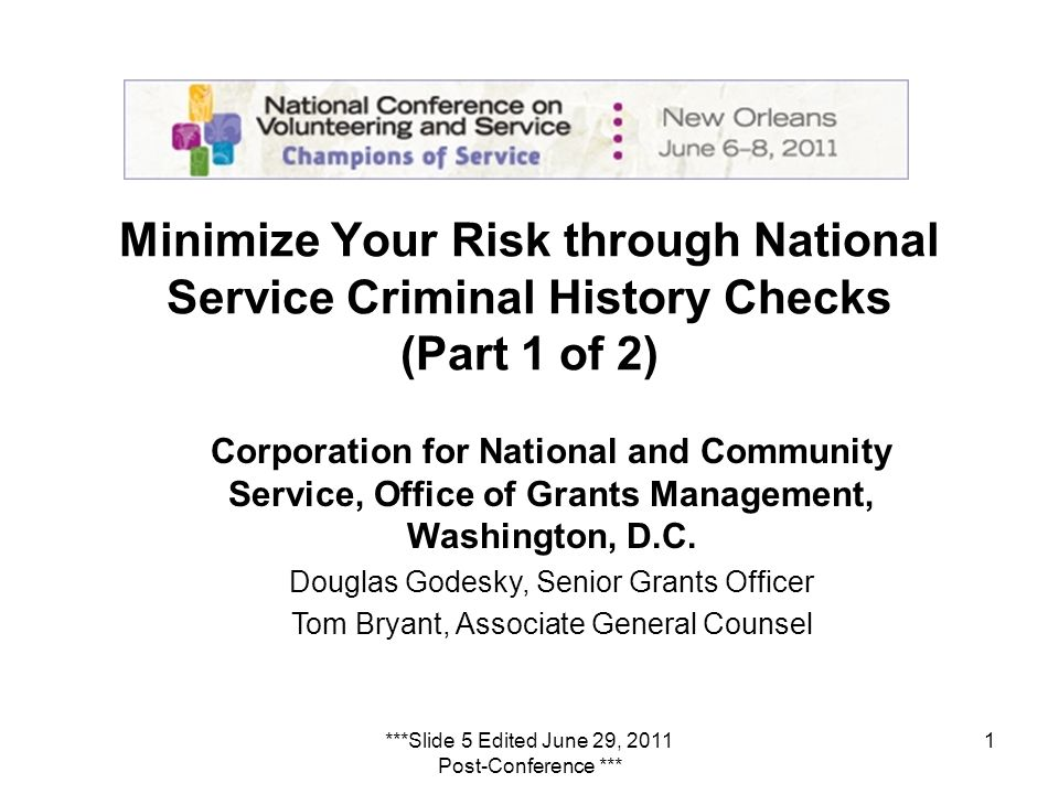1 Minimize Your Risk through National Service Criminal History Checks (Part 1 of 2) Corporation for National and Community Service, Office of Grants Management, Washington, D.C.