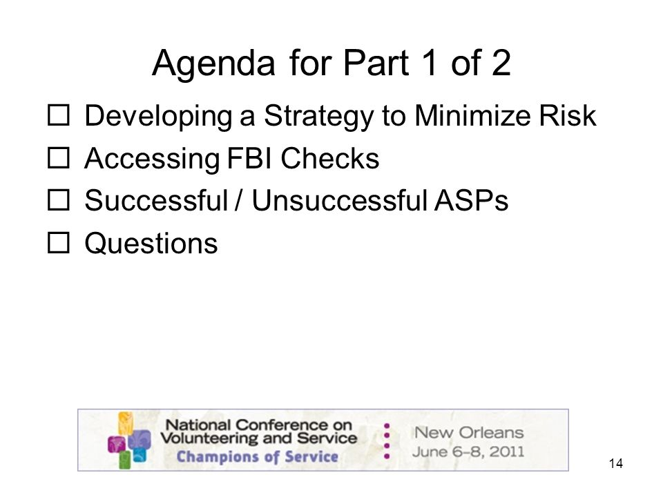 14 Agenda for Part 1 of 2 Developing a Strategy to Minimize Risk Accessing FBI Checks Successful / Unsuccessful ASPs Questions