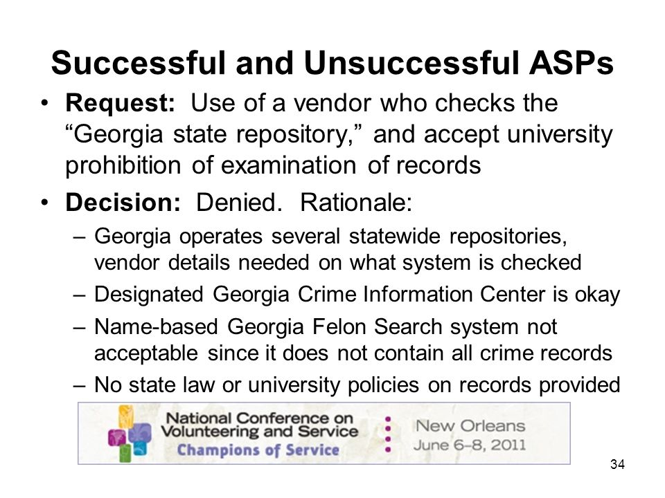 34 Successful and Unsuccessful ASPs Request: Use of a vendor who checks the Georgia state repository, and accept university prohibition of examination of records Decision: Denied.