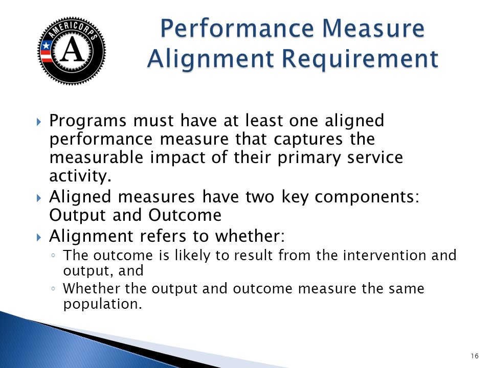 Programs must have at least one aligned performance measure that captures the measurable impact of their primary service activity. Aligned measures ha